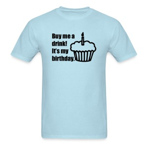 Buy me a drink! It's my birthday. T-Shirts - Men's T-Shirt