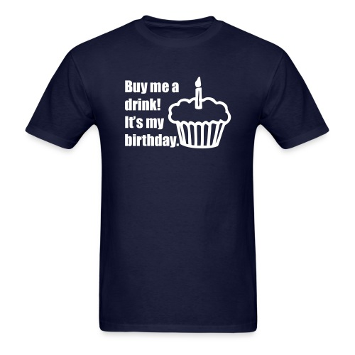 Buy me a drink! It's my birthday. - Men's T-Shirt