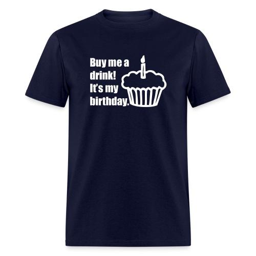 Buy me a drink! It's my birthday. - Men's T-Shirt