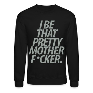 I Be That Crewneck - Crewneck Sweatshirt