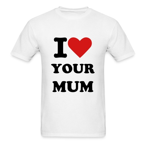 I (heart) Your Mum - Men's T-Shirt