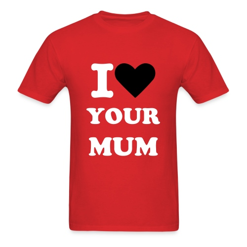 I (heart) Your Mum (red) - Men's T-Shirt
