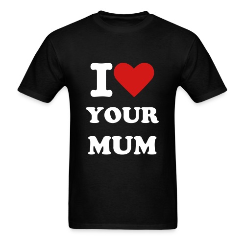 I (heart) Your Mum (black) - Men's T-Shirt