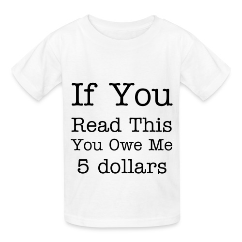 Kids - If you read this you owe me 5 dollars - Kids' T-Shirt
