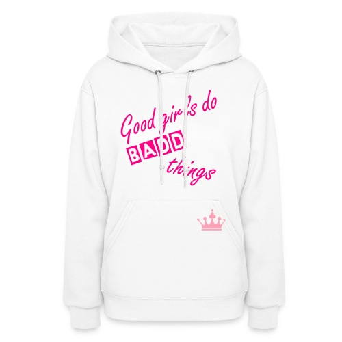 She Badd, Good girls do Badd things, hoodie - Women's Hoodie