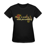 Women's T-Shirts ~ Women's T-Shirt ~ Music is poetry with personality WOMENS
