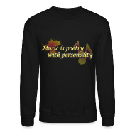 Long Sleeve Shirts ~ Crewneck Sweatshirt ~ Music is poetry with personality SWEATER