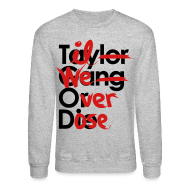 Long Sleeve Shirts ~ Crewneck Sweatshirt ~ Til We Overdose/Taylor Gang or Die