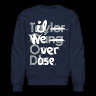Long Sleeve Shirts ~ Crewneck Sweatshirt ~ Til We Overdose/Taylor Gang or Die