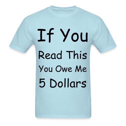 Mens Standard Weight T-Shirt - If you read this you owe me 5 dollars - Men's T-Shirt