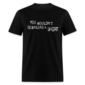 You Wouldn't Download A Shirt - Men's T-Shirt
