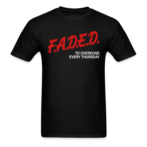 Faded   To Overdose Every Thursday  - Men's T-Shirt