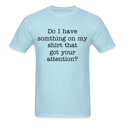 Got your attention? - Men's T-Shirt
