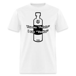 You say Potato I say Vodka - Men's T-Shirt
