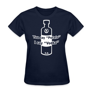 You say Potato I say Vodka - Women's T-Shirt