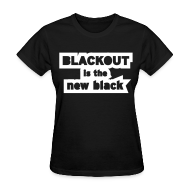 T-Shirts ~ Women's T-Shirt ~ Blackout is the New Black
