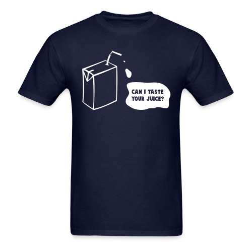 Can I Taste Your Juice? - Men's T-Shirt