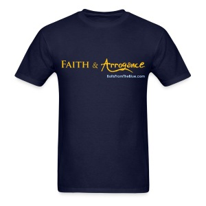 Faith and Arrogance - Men's T-Shirt