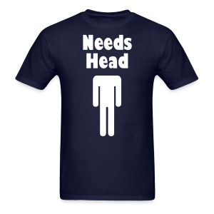 Needs Head Shirt - Men's T-Shirt