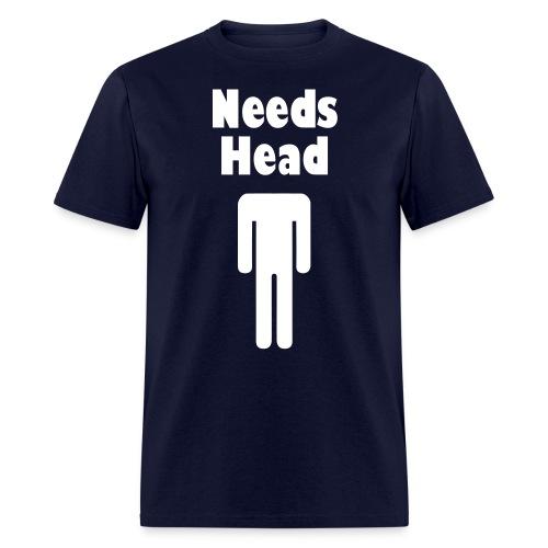 Needs Head Shirt - Men's T-Shirt