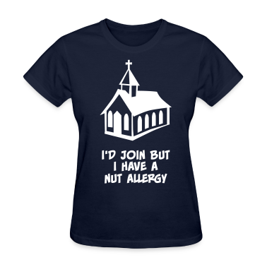 Church? I'd Join But I Have a Nut Allergy Women's T-Shirts