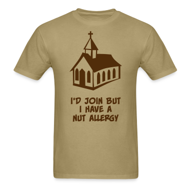 Church? I'd Join But I Have a Nut Allergy T-Shirts