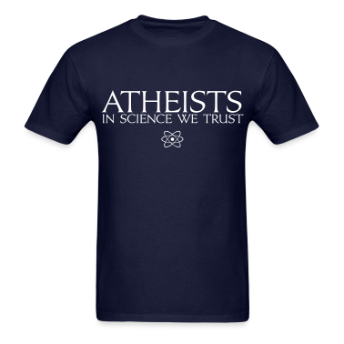 Atheists In Science We Trust T-Shirts