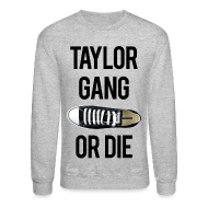 Long Sleeve Shirts ~ Crewneck Sweatshirt ~ Taylor Gang or Die