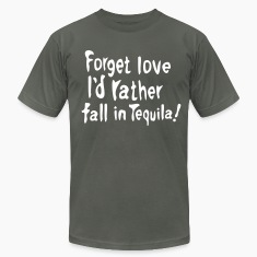 Forget love I'd rather fall in Tequila  Men's T-Shirt by American Apparel