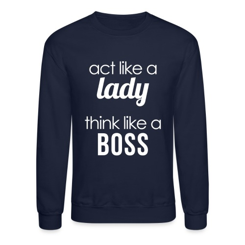 Act like a Lady, Think like a BOSS - Crewneck Sweatshirt
