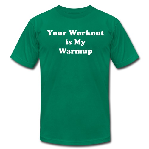 Your Workout is My Warmup - Men's  Jersey T-Shirt