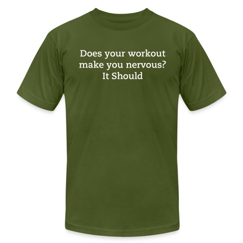 Does your workout make you nervous? It should - Men's Fine Jersey T-Shirt