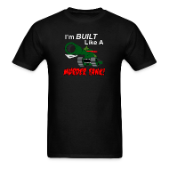 T-Shirts ~ Men's T-Shirt ~ I'm BUILT Like A MURDER TANK!