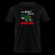 T-Shirts ~ Men's T-Shirt ~ I'm BUILT Like A MURDER TANK!