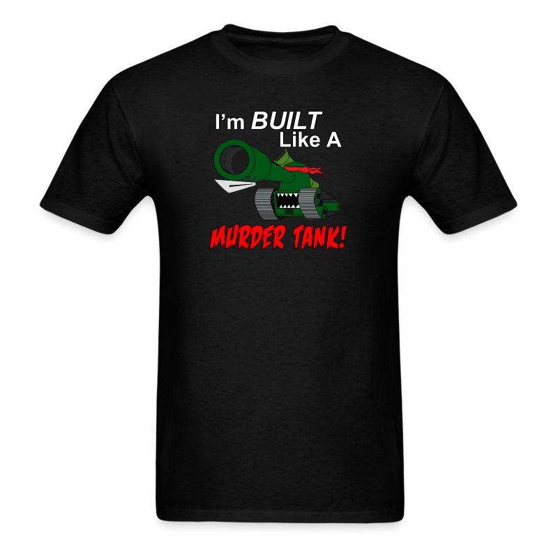 I'm BUILT Like A MURDER TANK! - Men's T-Shirt