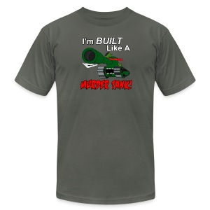 I'm BUILT Like A MURDER TANK! (American Apparel) - Men's T-Shirt by American Apparel