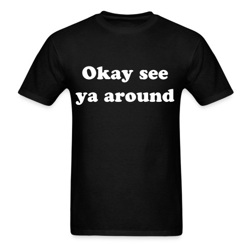 Okay see ya around tshirt - Men's T-Shirt