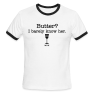 T-Shirts ~ Men's Ringer T-Shirt ~ Butter? I barely know her.
