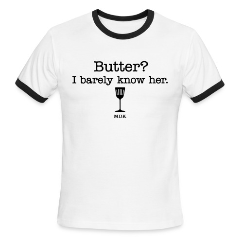 Butter? I barely know her. - Men's Ringer T-Shirt