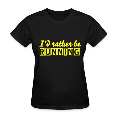 I'd rather be RUNNING - Women's T-Shirt