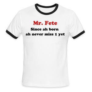 Mr. Fete - Since ah born ah never miss one yet - Men's Ringer T-Shirt