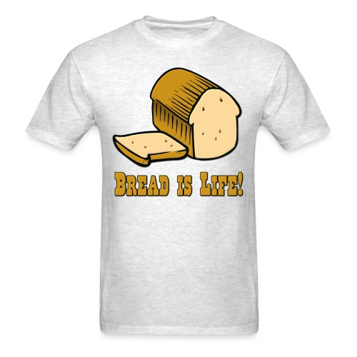 Bread Is Life! - Men's T-Shirt