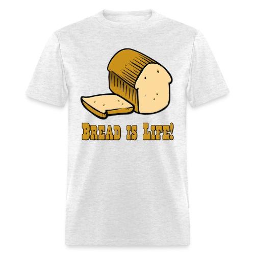 Bread Is Life! - Men's T-Shirt
