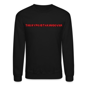 THE HYPE IS TAKING OVER - Crewneck Sweatshirt