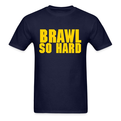 Brawl So Hard - Men's T-Shirt