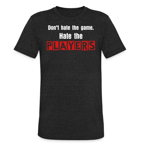 Hate The Players Tee - Unisex Tri-Blend T-Shirt