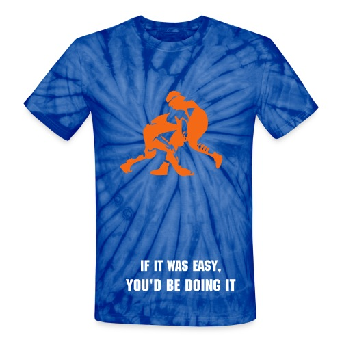 If wrestling was easy, you'd be doing it  - Unisex Tie Dye T-Shirt