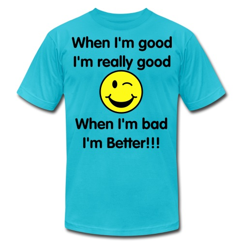 When I'm Good T-Shirt - Men's  Jersey T-Shirt