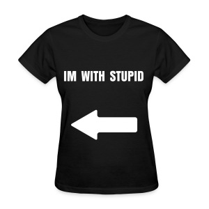 Im with stupid - Women's T-Shirt