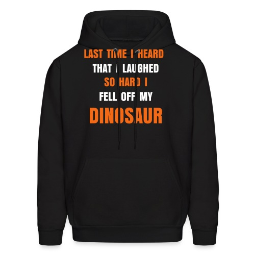 Last time I heard that. - Men's Hoodie